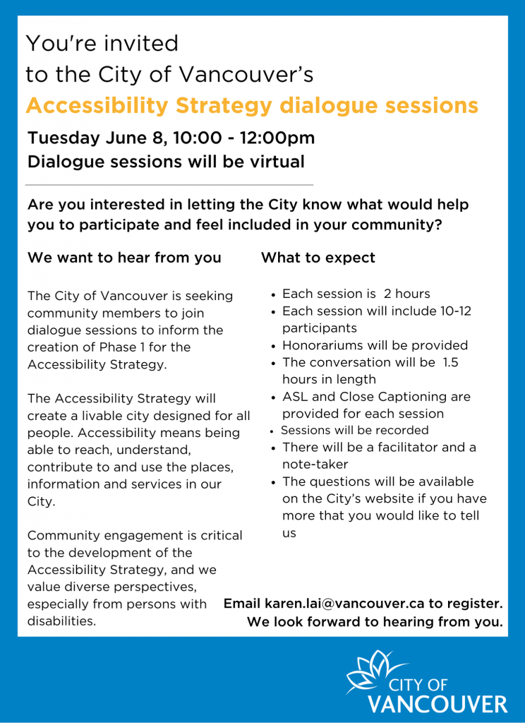 """Poster Describing The City Of Vancouver's """"Acessibility Strategy Dialogue Sessions"""" Email karen.lai@vancouver.ca to register"""